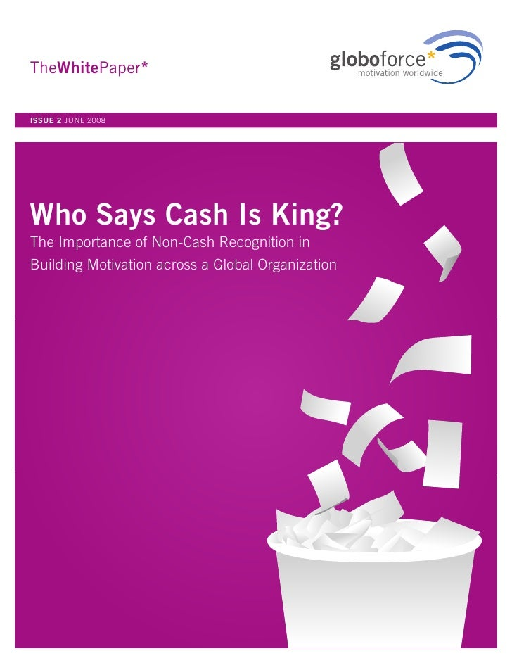 TheWhitePaper*  ISSUE 2 JUNE 2008     Who Says Cash Is King? The Importance of Non-Cash Recognition in Building Motivation...
