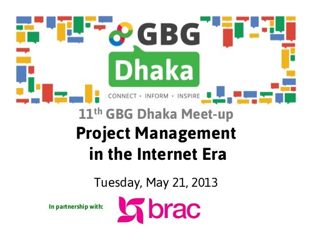 11th GBG Dhaka Meet-upProject Managementin the Internet EraTuesday, May 21, 2013In partnership with: