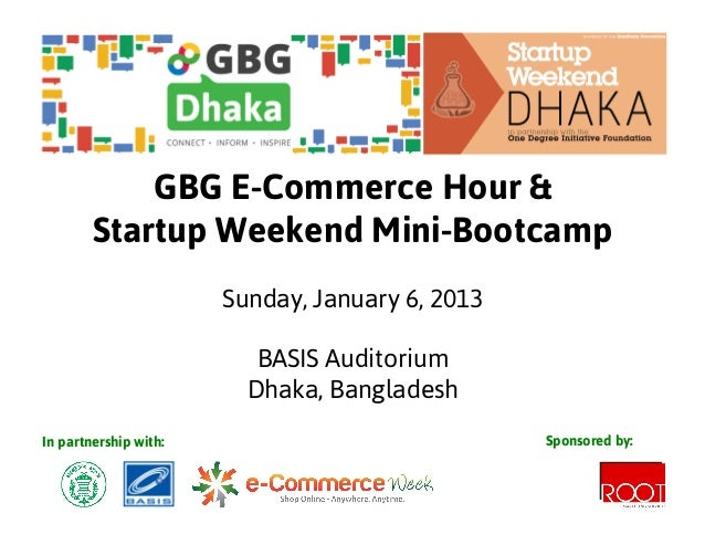 GBG E-Commerce Hour &        Startup Weekend Mini-Bootcamp                       Sunday, January 6, 2013                  ...