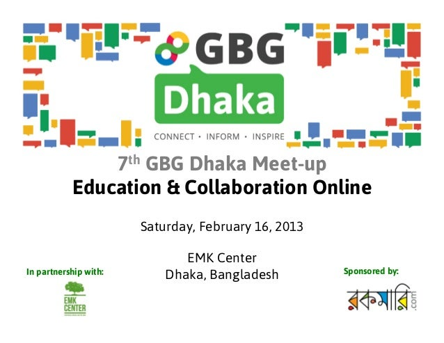 7th GBG Dhaka Meet-up           Education & Collaboration Online                       Saturday, February 16, 2013        ...