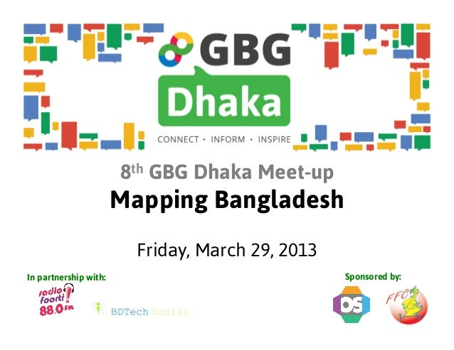 8th GBG Dhaka Meet-up                       Mapping Bangladesh                         Friday, March 29, 2013In partnershi...