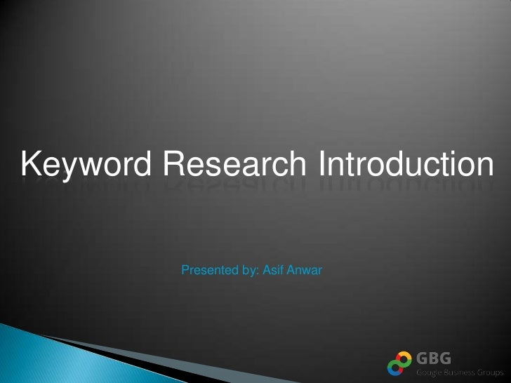 Keyword Research Introduction         Presented by: Asif Anwar