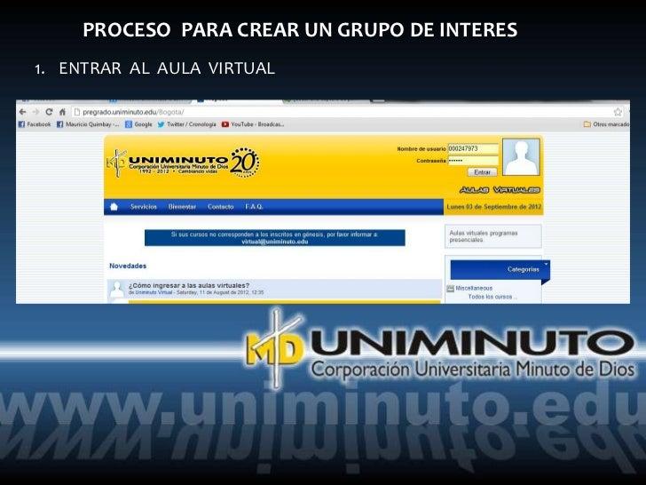 PROCESO PARA CREAR UN GRUPO DE INTERES1. ENTRAR AL AULA VIRTUAL