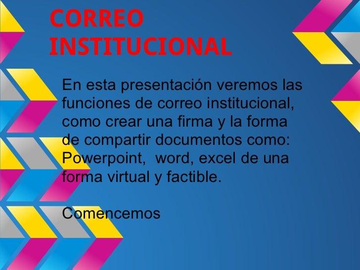 CORREOINSTITUCIONALEn esta presentación veremos lasfunciones de correo institucional,como crear una firma y la formade com...