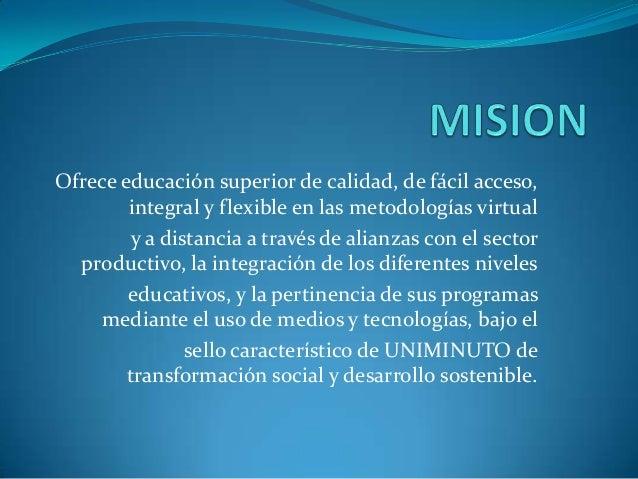 Ofrece educación superior de calidad, de fácil acceso,        integral y flexible en las metodologías virtual         y a ...
