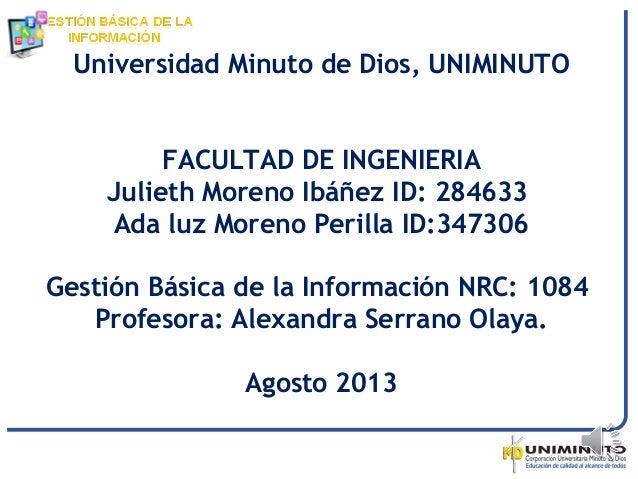 Universidad Minuto de Dios, UNIMINUTO FACULTAD DE INGENIERIA Julieth Moreno Ibáñez ID: 284633 Ada luz Moreno Perilla ID:34...