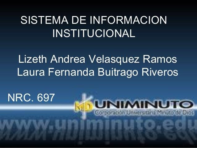 Lizeth Andrea Velasquez Ramos Laura Fernanda Buitrago Riveros NRC. 697 SISTEMA DE INFORMACION INSTITUCIONAL