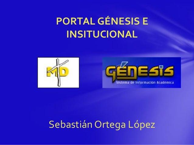 PORTAL GÉNESIS E INSITUCIONAL Sebastián Ortega López