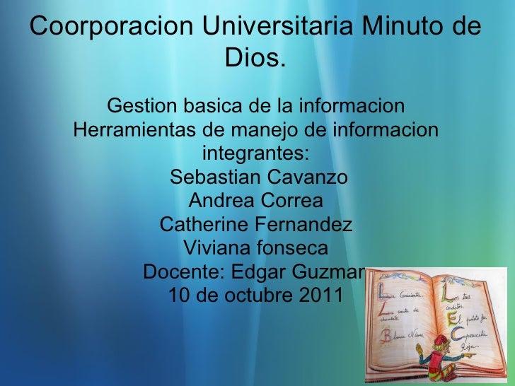 Coorporacion Universitaria Minuto de              Dios.      Gestion basica de la informacion   Herramientas de manejo de ...