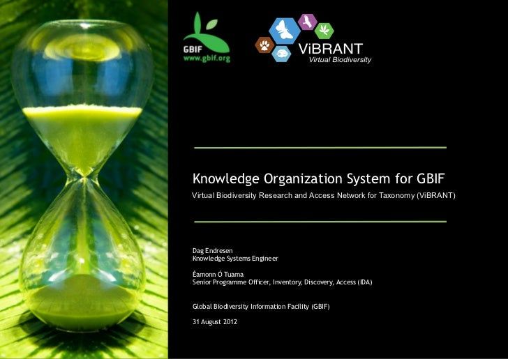 Knowledge Organization System (KOS) for biodiversity information resources, GBIF KOS work program (Dag and Eamonn, 2012).
