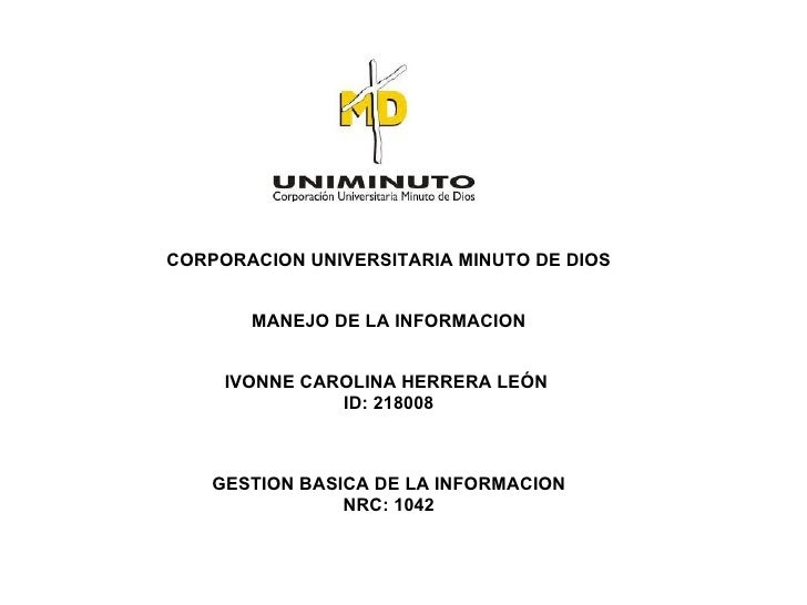 CORPORACION UNIVERSITARIA MINUTO DE DIOS       MANEJO DE LA INFORMACION     IVONNE CAROLINA HERRERA LEÓN               ID:...