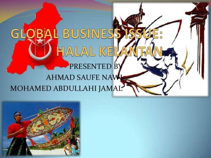 Global Business Issue - Halal Kelantan