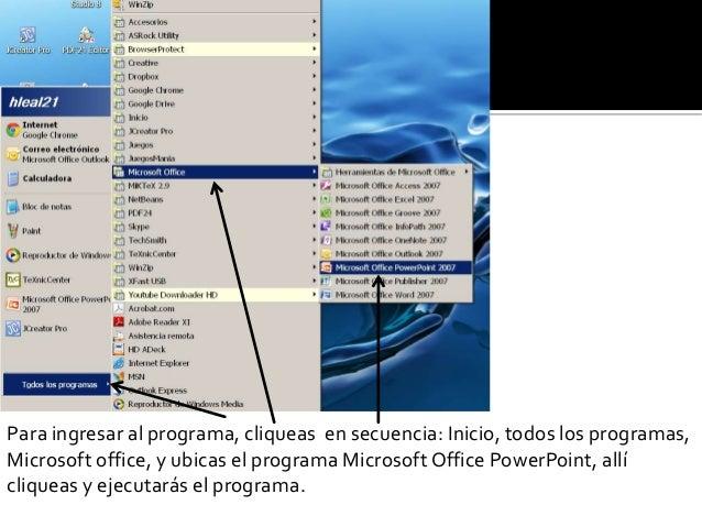 Para ingresar al programa, cliqueas en secuencia: Inicio, todos los programas,Microsoft office, y ubicas el programa Micro...