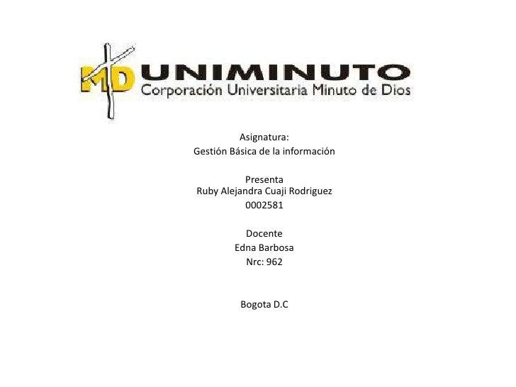 Asignatura:Gestión Básica de la información          PresentaRuby Alejandra Cuaji Rodriguez           0002581           Do...