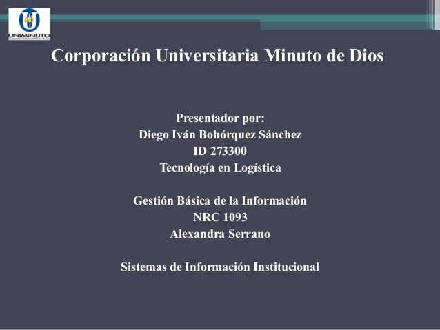 Corporación Universitaria Minuto de Dios Presentador por: Diego Iván Bohórquez Sánchez ID 273300 Tecnología en Logística G...