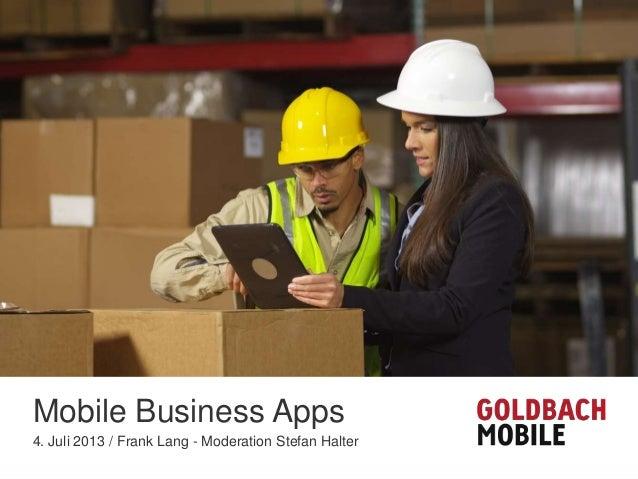 Mobile Business Apps 4. Juli 2013 / Frank Lang - Moderation Stefan Halter