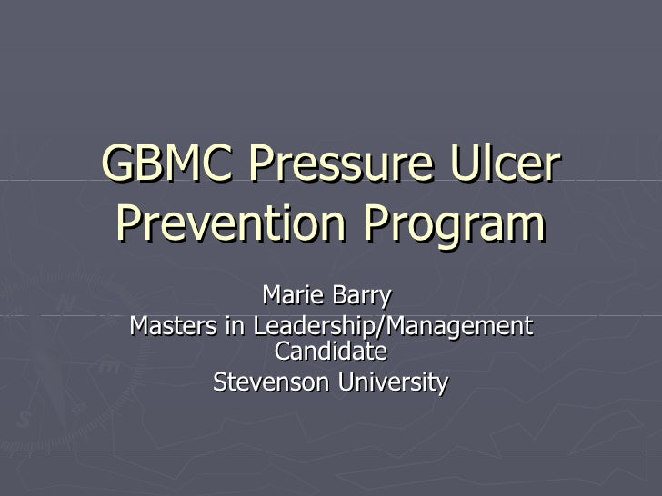 GBMC Pressure UlcerPrevention Program             Marie Barry Masters in Leadership/Management              Candidate     ...