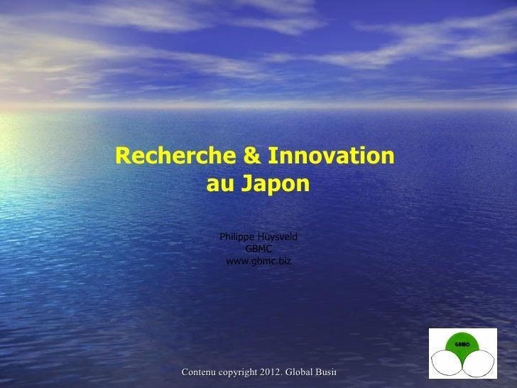 Recherche & Innovation       au Japon             Philippe Huysveld                   GBMC              www.gbmc.biz     C...
