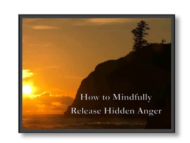 How to Release Hidden Anger,  Mindfully