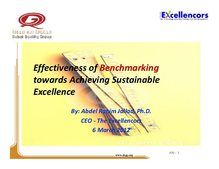 Effectiveness of Benchmarkingtowards Achieving SustainableExcellence        By: Abdel Rahim Jallad, Ph.D.            CEO -...