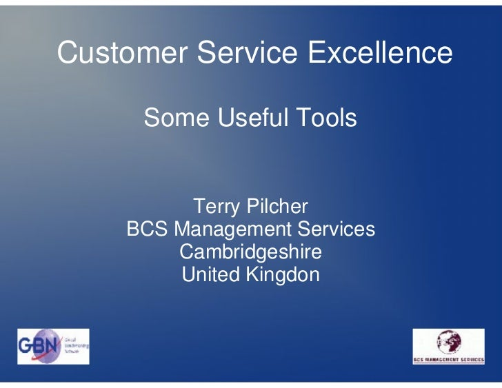 Customer Service Excellence     Some Useful Tools         Terry Pilcher    BCS Management Services        Cambridgeshire  ...