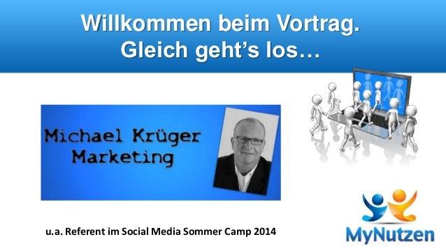 Willkommen beim Vortrag.  Gleich geht's los…  u.a. Referent im Social Media Sommer Camp 2014