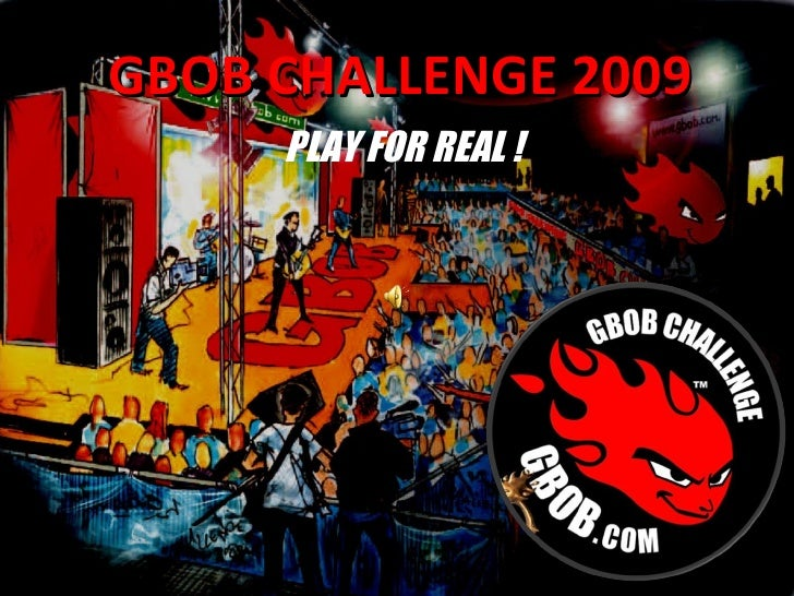 GBOB CHALLENGE 2009 PLAY FOR REAL !