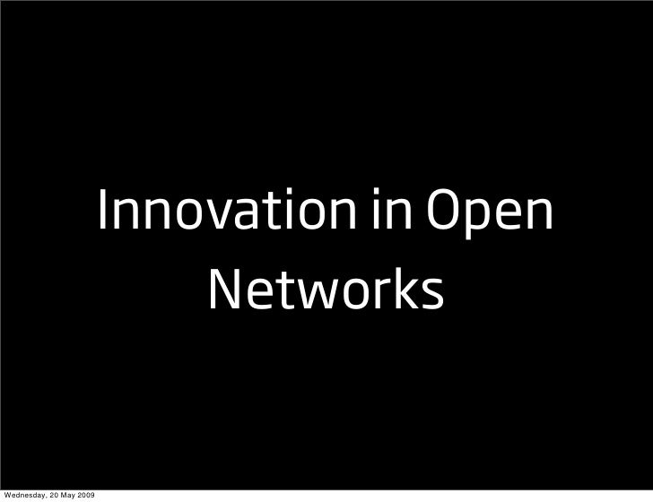 Innovation in Open                              Networks   Wednesday, 20 May 2009