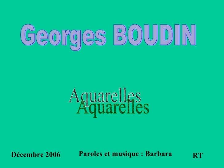 Georges BOUDIN RT Décembre 2006 Aquarelles Paroles et musique : Barbara