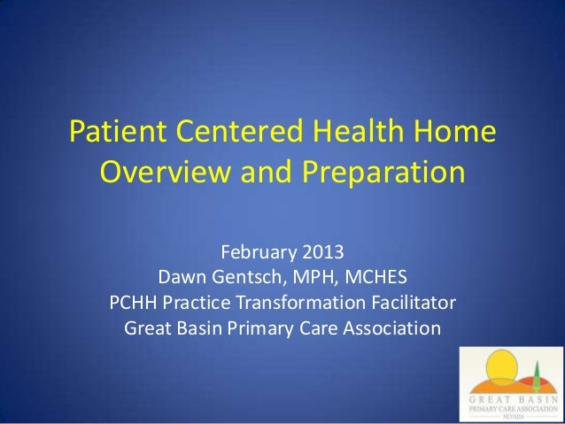 Patient Centered Health Home  Overview and Preparation              February 2013      Dawn Gentsch, MPH, MCHES  PCHH Prac...