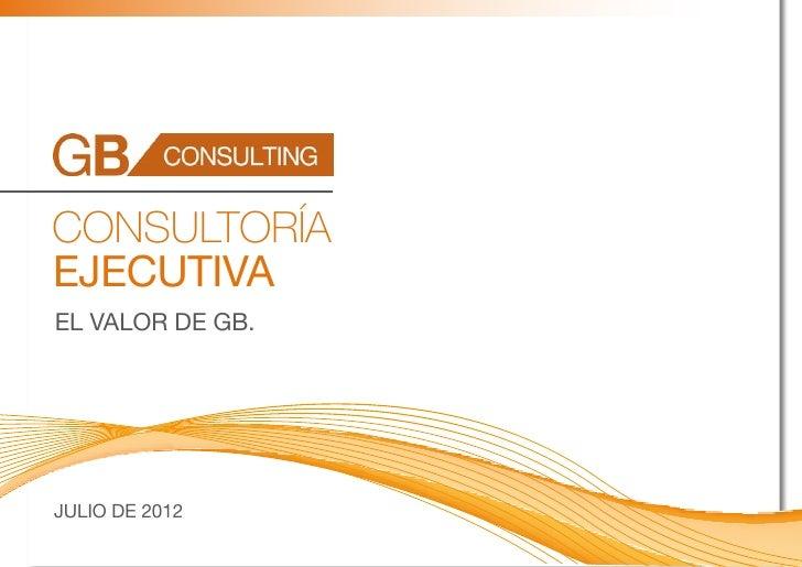 CONSULTORÍAEJECUTIVAEL VALOR DE GB.JULIO DE 2012