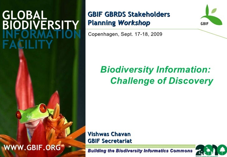 GLOBAL BIODIVERSITY INFORMATION FACILITY Vishwas Chavan GBIF Secretariat WWW.GBIF.ORG Biodiversity Information: Challenge ...