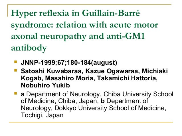 Hyper reflexia in Guillain-Barré syndrome: relation with acute motor axonal neuropathy and anti-GM1 antibody  JNNP-1999;6...