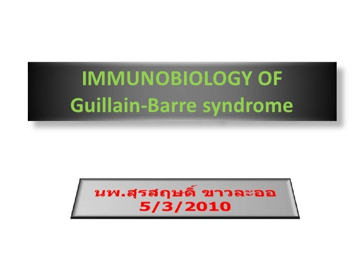IMMUNOBIOLOGY OF Guillain-Barre syndrome