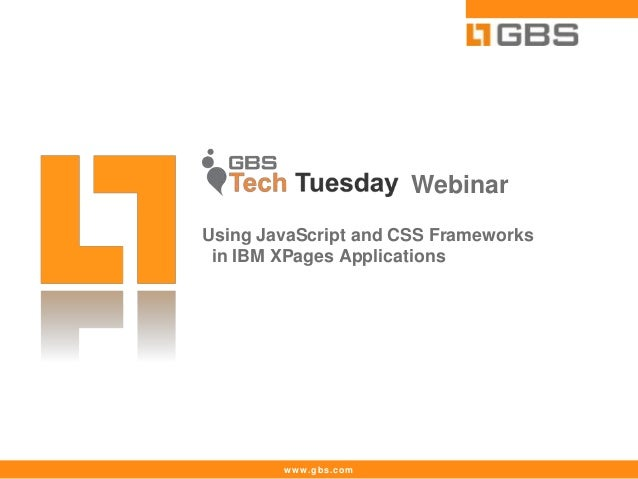 www.gbs.com Webinar Using JavaScript and CSS Frameworks in IBM XPages Applications