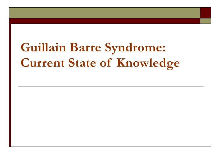 Guillain Barre Syndrome: Current State of Knowledge