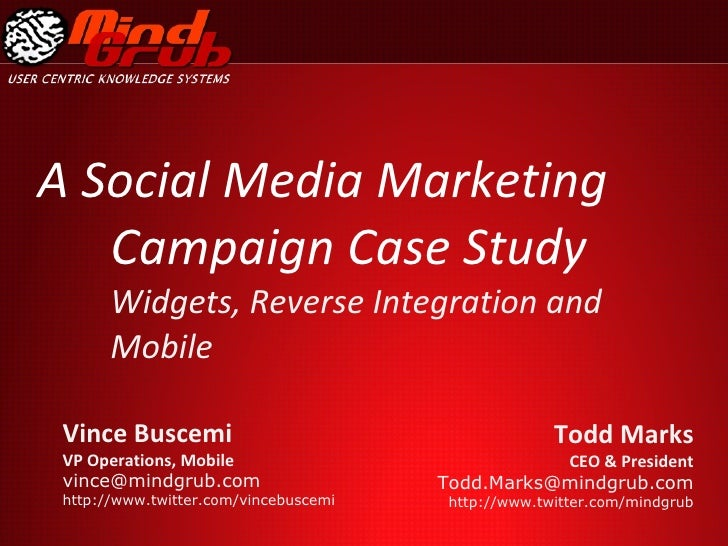 A Social Media Marketing Campaign Case Study Widgets, Reverse Integration and Mobile Todd Marks  CEO & President [email_ad...