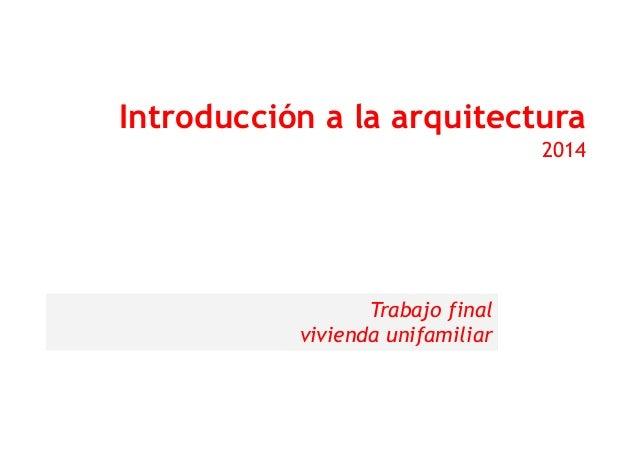 Introducción a la arquitectura 2014 Trabajo final vivienda unifamiliar