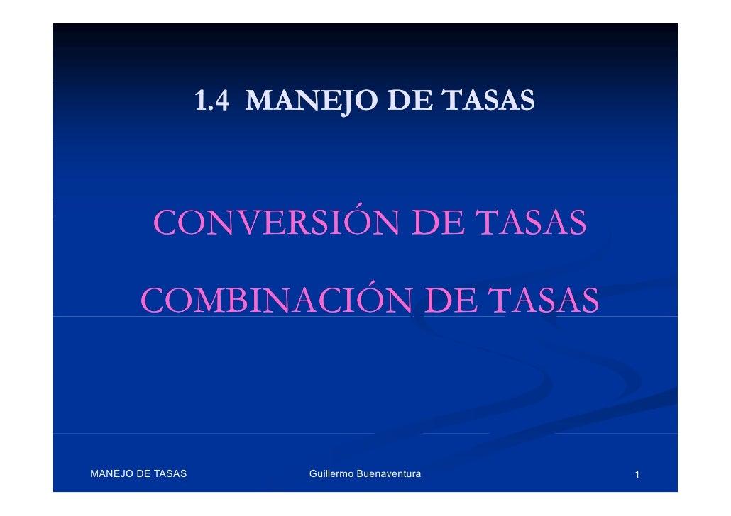 1.4 MANEJO DE TASAS            CONVERSIÓN DE TASAS         COMBINACIÓN DE TASAS    MANEJO DE TASAS         Guillermo Buena...