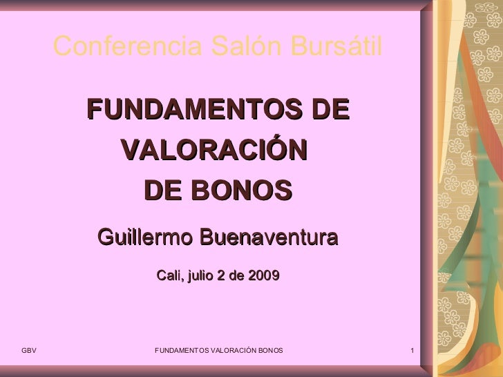 Conferencia Salón Bursátil <ul><li>FUNDAMENTOS DE </li></ul><ul><li>VALORACIÓN  </li></ul><ul><li>DE BONOS </li></ul><ul><...