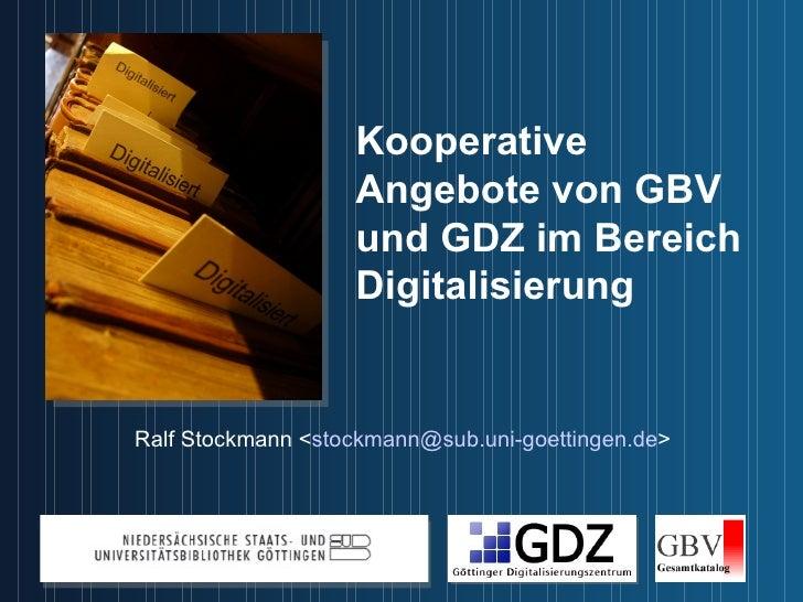 Kooperative Angebote von GBV und GDZ im Bereich Digitalisierung Ralf Stockmann < [email_address] >
