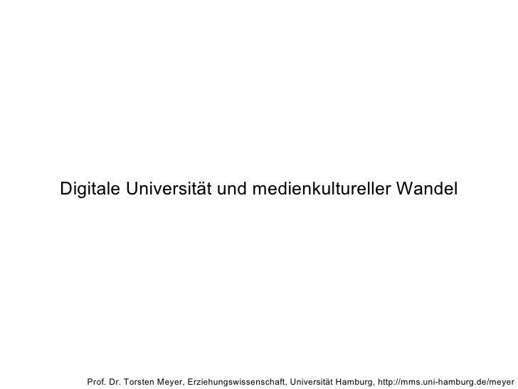 Digitale Universität und medienkultureller Wandel Prof. Dr. Torsten Meyer, Erziehungswissenschaft, Universität Hamburg, ht...