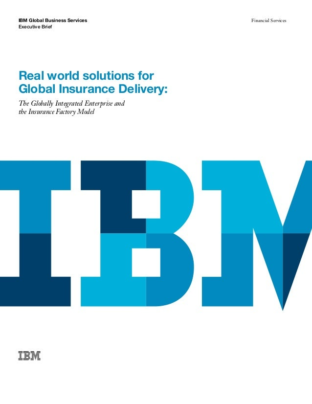IBM Global Business Services             Financial ServicesExecutive BriefReal world solutions forGlobal Insurance Deliver...