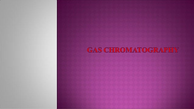    Introduction   It is one of the separation technique   Gas is used as the mobile phase, solid or liquid are used as ...