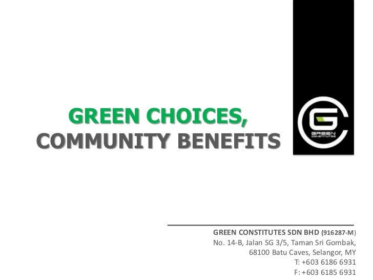 GREEN CHOICES,COMMUNITY BENEFITS             GREEN CONSTITUTES SDN BHD (916287-M)             No. 14-B, Jalan SG 3/5, Tama...