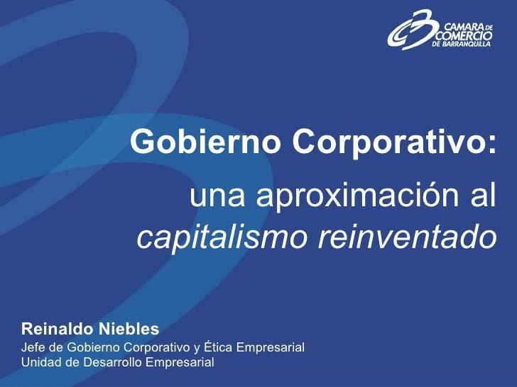 Gobierno Corporativo:                      una aproximación al                   capitalismo reinventadoReinaldo NieblesJe...