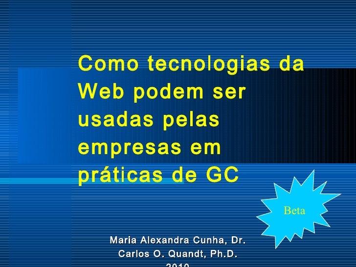 Como tecnologias da Web podem ser usadas pelas empresas em   práticas de GC Maria Alexandra Cunha, Dr. Carlos O. Quandt, P...