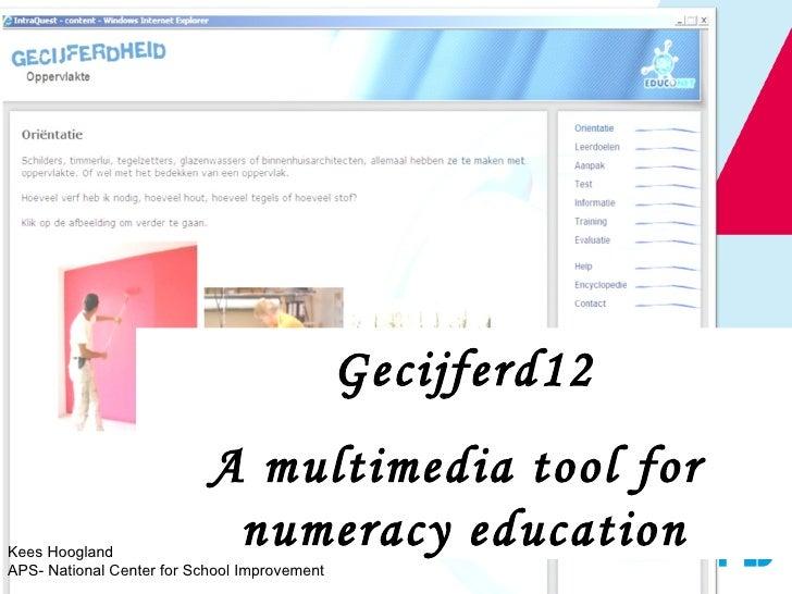 Gecijferd12 A multimedia tool for  numeracy education Kees Hoogland APS- National Center for School Improvement