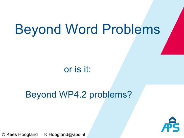 Beyond Word Problems or is it:  Beyond WP4.2 problems? © Kees Hoogland  [email_address]