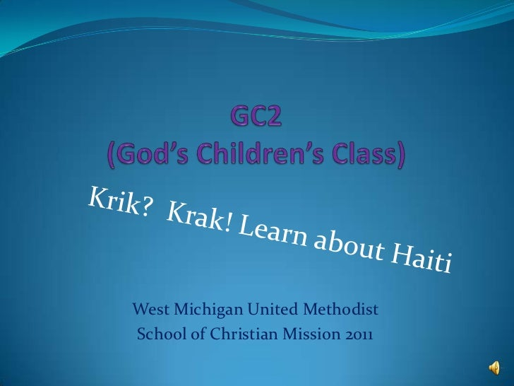GC2(God's Children's Class)<br />Krik?  Krak! Learn about Haiti<br />West Michigan United Methodist <br />School of Christ...